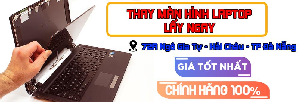 Thay Màn Hình Laptop Cũ Tháo Máy Tại Đà Nẵng